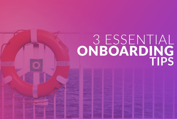 3 Essential Onboarding Tips